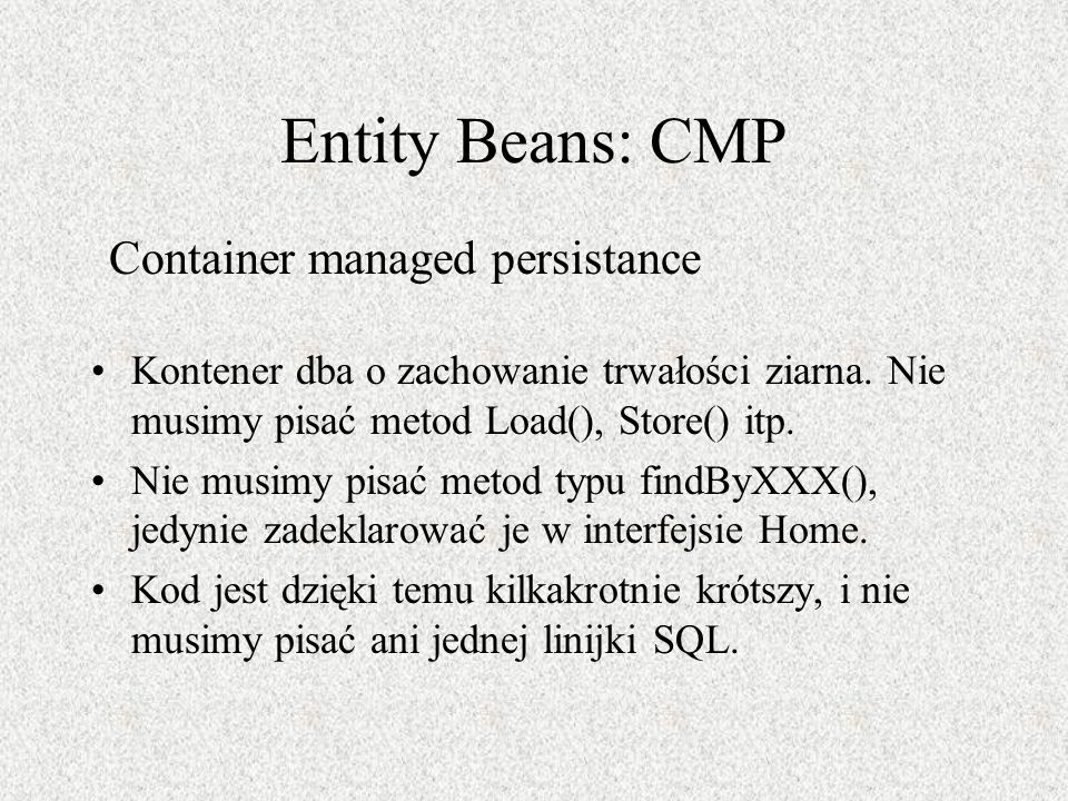 Entity Beans: CMP Container managed persistance