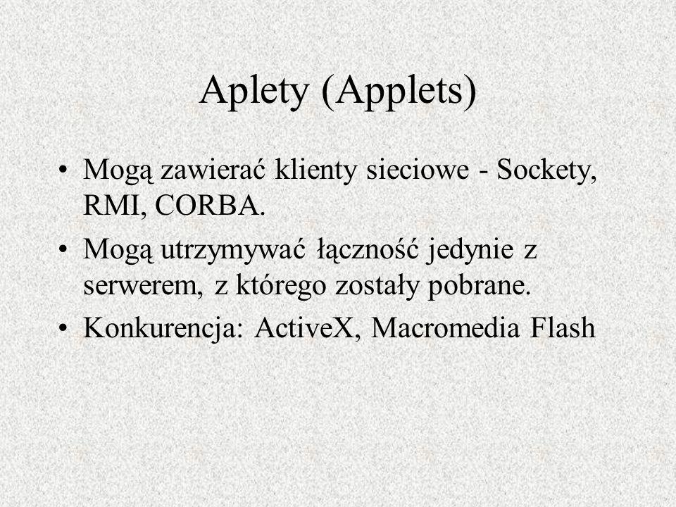 Aplety (Applets) Mogą zawierać klienty sieciowe - Sockety, RMI, CORBA.