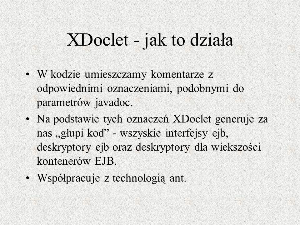 XDoclet - jak to działa W kodzie umieszczamy komentarze z odpowiednimi oznaczeniami, podobnymi do parametrów javadoc.