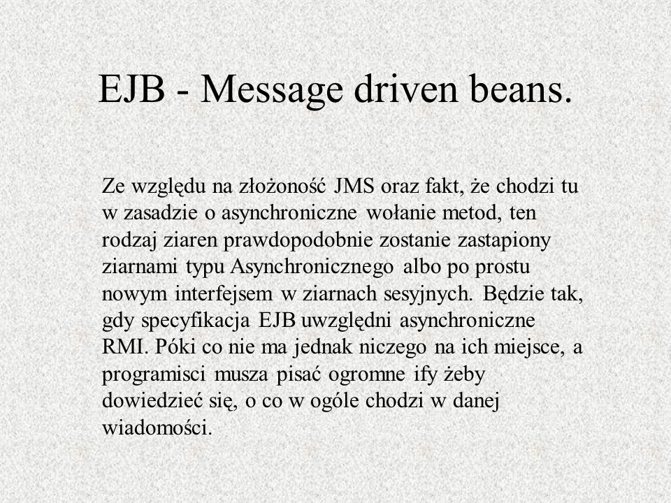 EJB - Message driven beans.