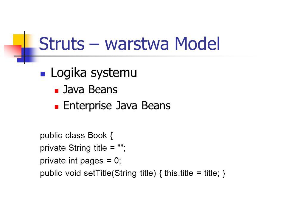 Struts – warstwa Model Logika systemu Java Beans Enterprise Java Beans
