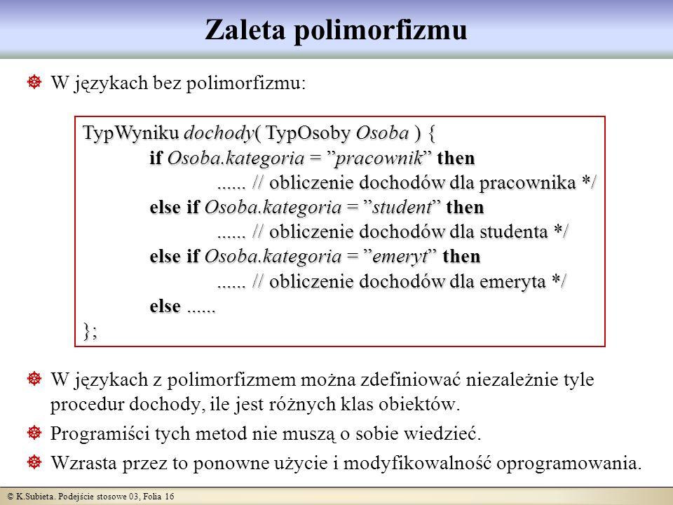 Zaleta polimorfizmu W językach bez polimorfizmu: