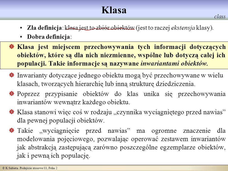 Klasa class. Zła definicja: klasa jest to zbiór obiektów (jest to raczej ekstensja klasy). Dobra definicja: