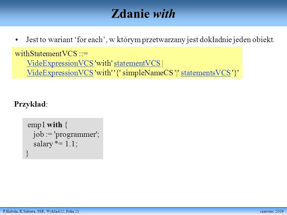 Zdanie with Jest to wariant 'for each', w którym przetwarzany jest dokładnie jeden obiekt. withStatementVCS ::=