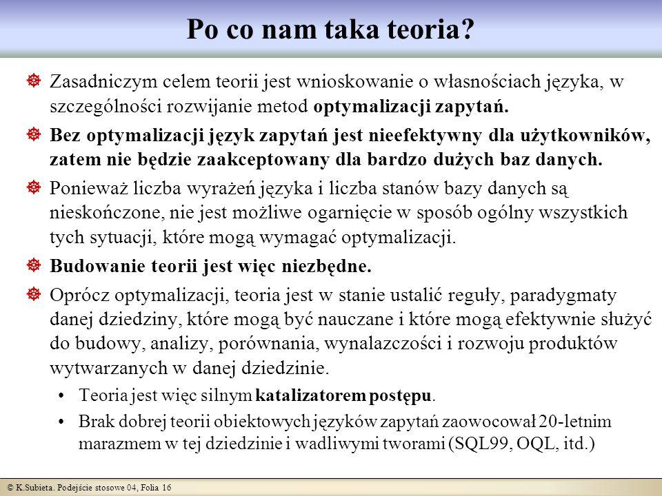 Po co nam taka teoria Zasadniczym celem teorii jest wnioskowanie o własnościach języka, w szczególności rozwijanie metod optymalizacji zapytań.