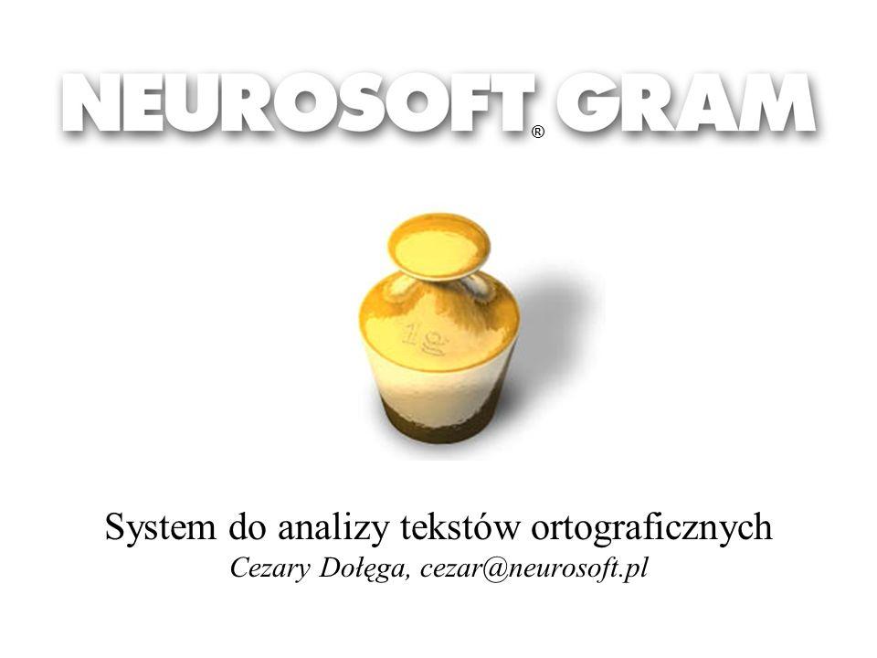 ® System do analizy tekstów ortograficznych Cezary Dołęga, cezar@neurosoft.pl