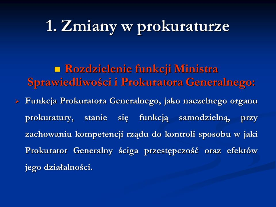 1. Zmiany w prokuraturze Rozdzielenie funkcji Ministra Sprawiedliwości i Prokuratora Generalnego: