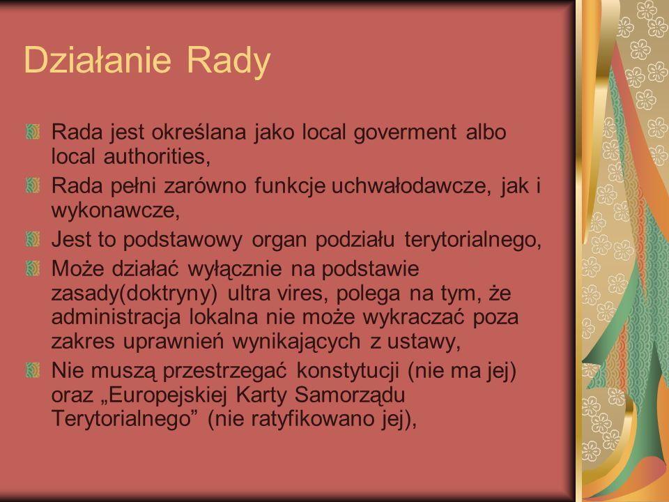 Działanie RadyRada jest określana jako local goverment albo local authorities, Rada pełni zarówno funkcje uchwałodawcze, jak i wykonawcze,