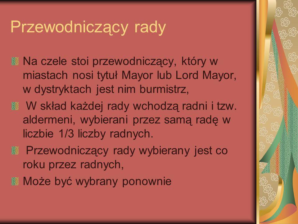 Przewodniczący radyNa czele stoi przewodniczący, który w miastach nosi tytuł Mayor lub Lord Mayor, w dystryktach jest nim burmistrz,