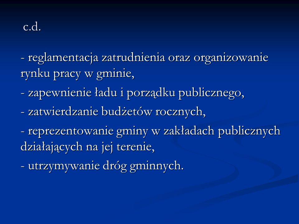 c.d. - reglamentacja zatrudnienia oraz organizowanie. rynku pracy w gminie, - zapewnienie ładu i porządku publicznego,