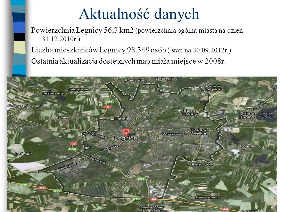 Aktualność danych Powierzchnia Legnicy 56,3 km2 (powierzchnia ogólna miasta na dzień 31.12.2010r.)