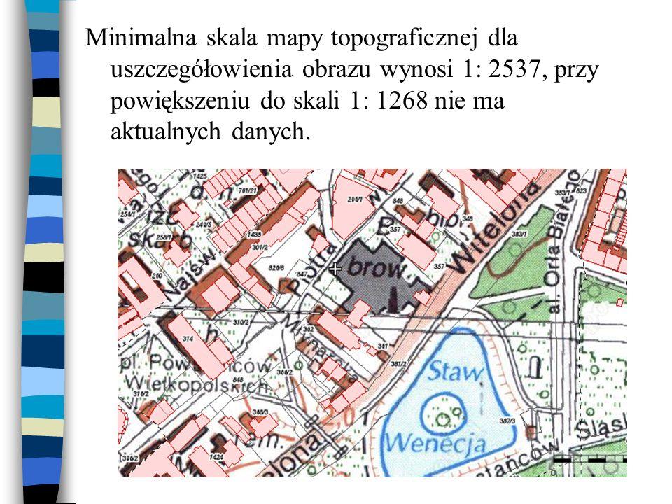 Minimalna skala mapy topograficznej dla uszczegółowienia obrazu wynosi 1: 2537, przy powiększeniu do skali 1: 1268 nie ma aktualnych danych.