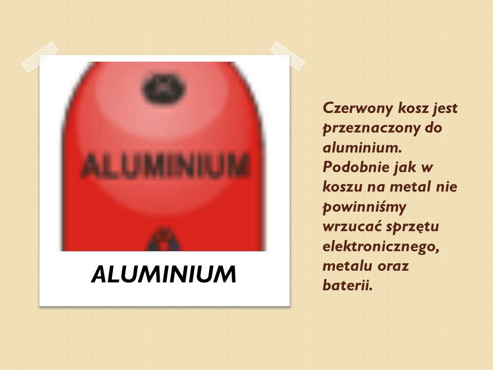 Czerwony kosz jest przeznaczony do aluminium