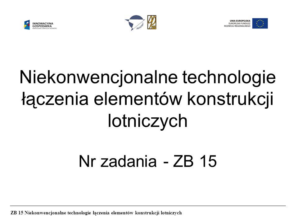 Niekonwencjonalne technologie łączenia elementów konstrukcji lotniczych Nr zadania - ZB 15