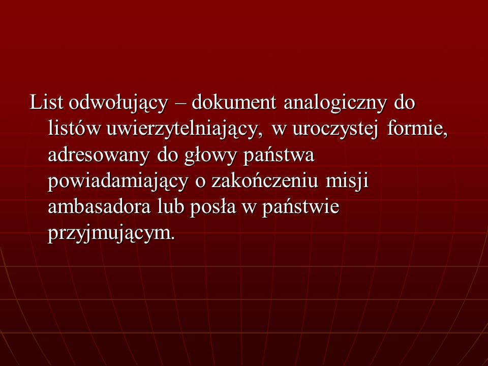 List odwołujący – dokument analogiczny do listów uwierzytelniający, w uroczystej formie, adresowany do głowy państwa powiadamiający o zakończeniu misji ambasadora lub posła w państwie przyjmującym.