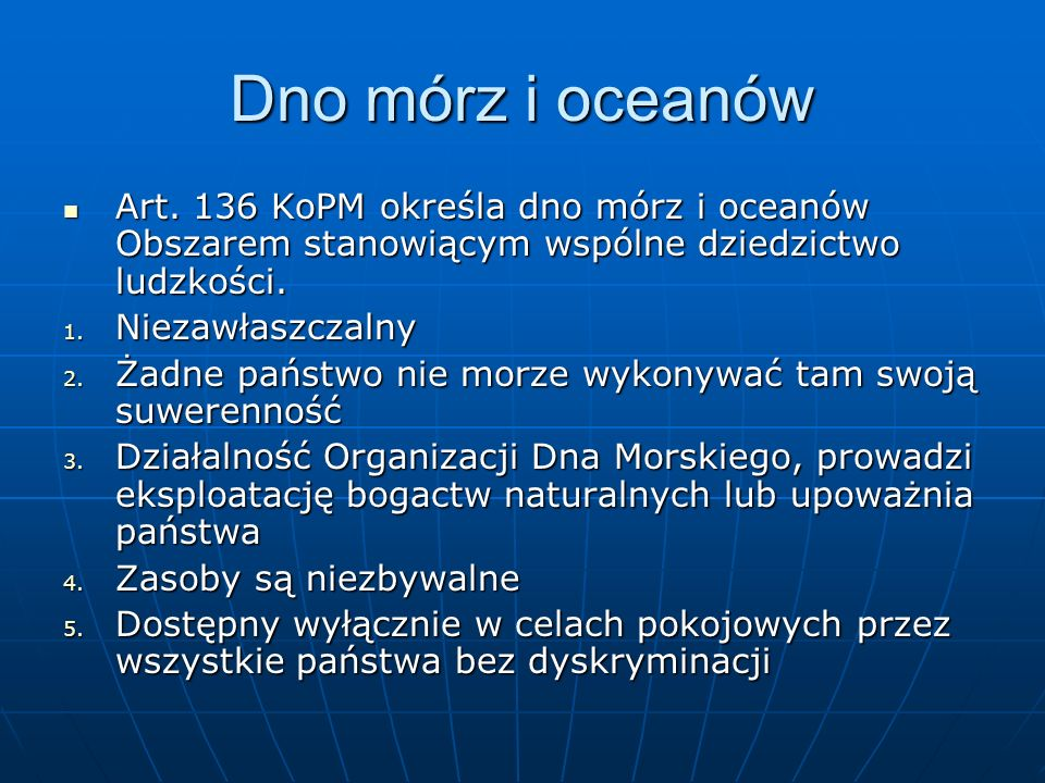 Dno mórz i oceanów Art. 136 KoPM określa dno mórz i oceanów Obszarem stanowiącym wspólne dziedzictwo ludzkości.