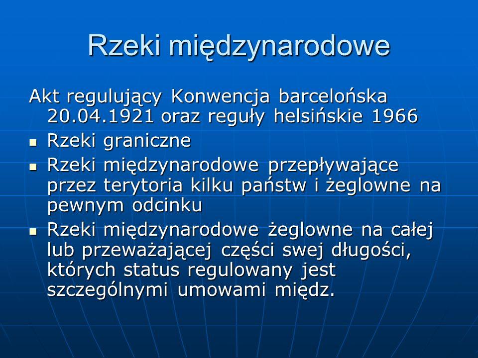 Rzeki międzynarodowe Akt regulujący Konwencja barcelońska 20.04.1921 oraz reguły helsińskie 1966. Rzeki graniczne.