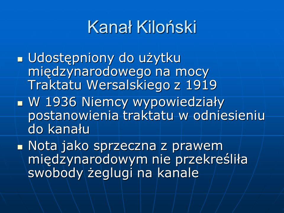 Kanał Kiloński Udostępniony do użytku międzynarodowego na mocy Traktatu Wersalskiego z 1919.