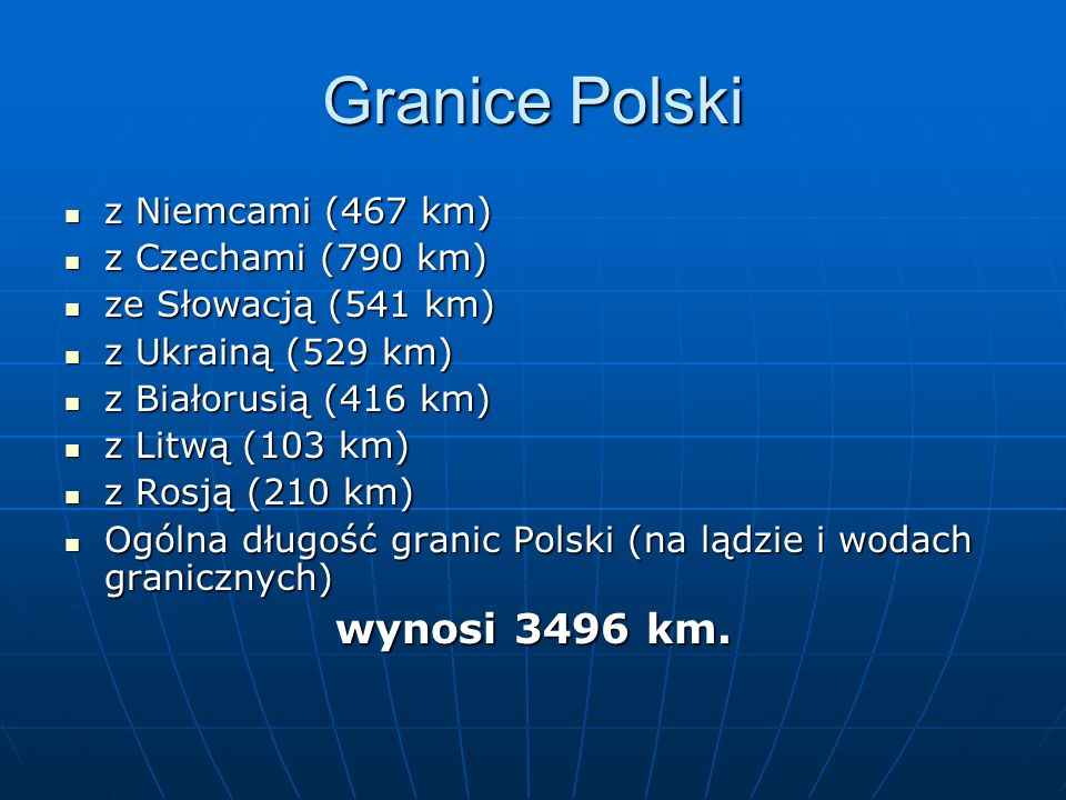 Granice Polski wynosi 3496 km. z Niemcami (467 km) z Czechami (790 km)