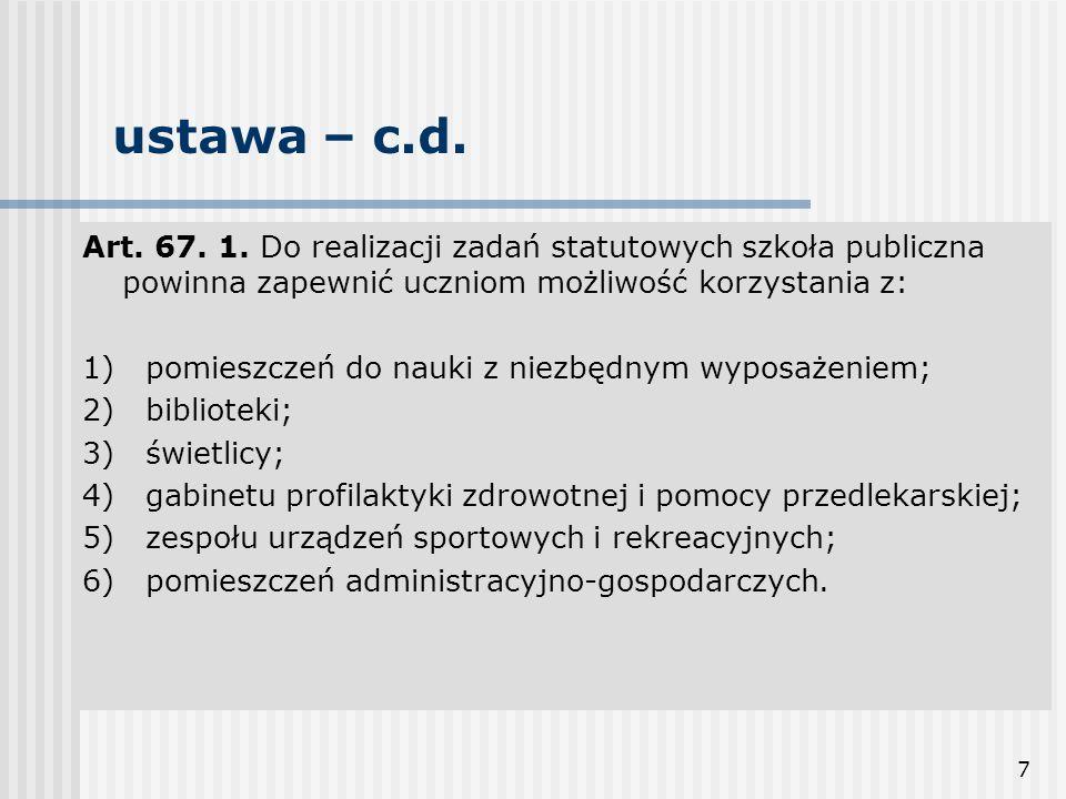 ustawa – c.d. Art. 67. 1. Do realizacji zadań statutowych szkoła publiczna powinna zapewnić uczniom możliwość korzystania z: