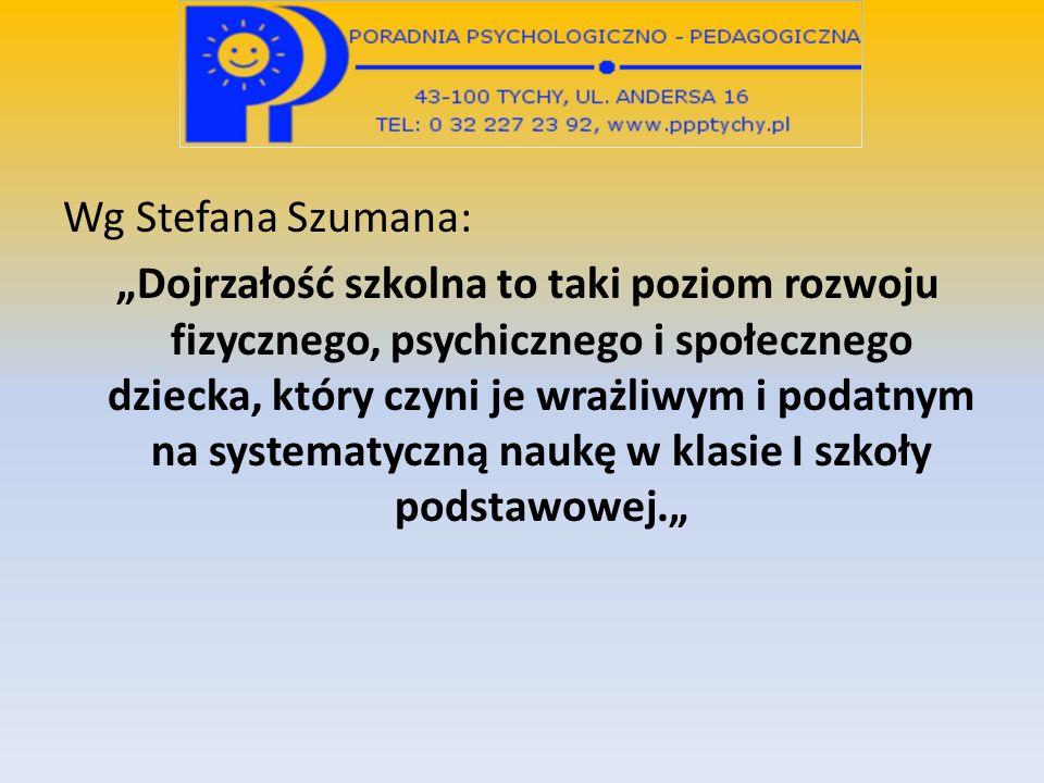 """Wg Stefana Szumana: """"Dojrzałość szkolna to taki poziom rozwoju fizycznego, psychicznego i społecznego dziecka, który czyni je wrażliwym i podatnym na systematyczną naukę w klasie I szkoły podstawowej."""""""