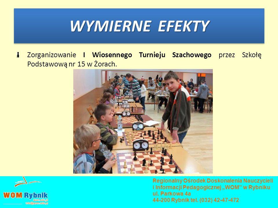 WYMIERNE EFEKTY Zorganizowanie I Wiosennego Turnieju Szachowego przez Szkołę Podstawową nr 15 w Żorach.