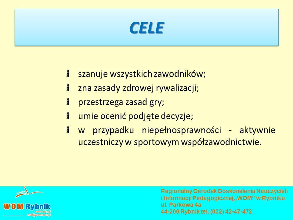 CELE szanuje wszystkich zawodników; zna zasady zdrowej rywalizacji;