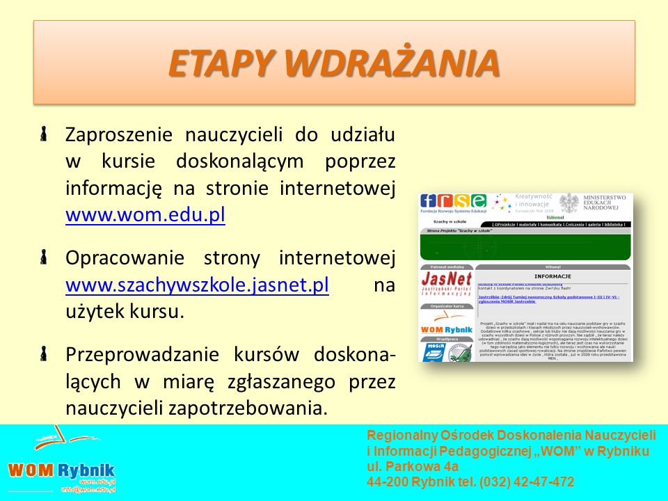 ETAPY WDRAŻANIA Zaproszenie nauczycieli do udziału w kursie doskonalącym poprzez informację na stronie internetowej www.wom.edu.pl.