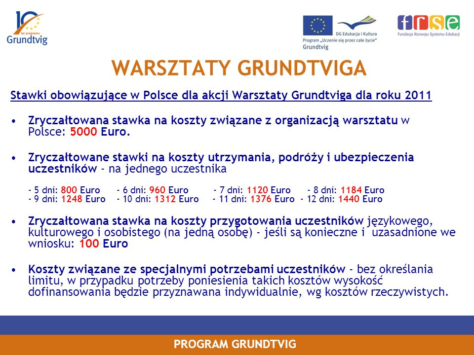 WARSZTATY GRUNDTVIGA Stawki obowiązujące w Polsce dla akcji Warsztaty Grundtviga dla roku 2011.