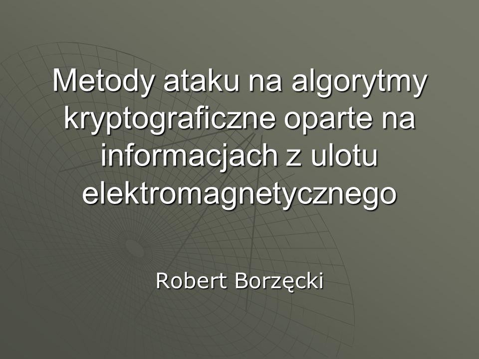 Metody ataku na algorytmy kryptograficzne oparte na informacjach z ulotu elektromagnetycznego