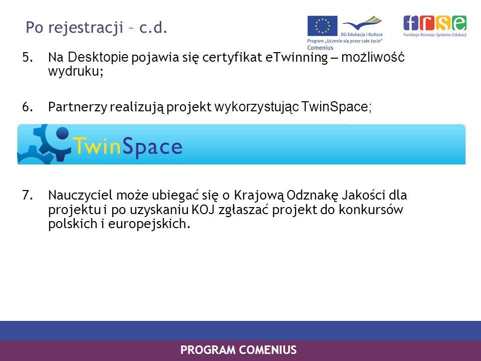 Po rejestracji – c.d. Na Desktopie pojawia się certyfikat eTwinning – możliwość wydruku; Partnerzy realizują projekt wykorzystując TwinSpace;