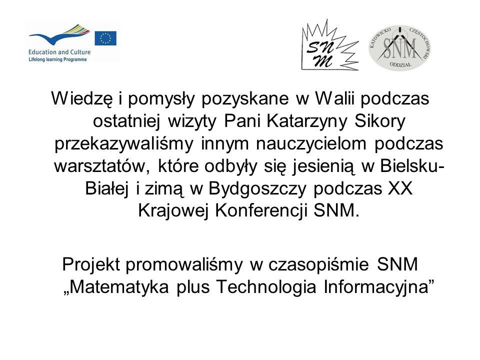 Wiedzę i pomysły pozyskane w Walii podczas ostatniej wizyty Pani Katarzyny Sikory przekazywaliśmy innym nauczycielom podczas warsztatów, które odbyły się jesienią w Bielsku-Białej i zimą w Bydgoszczy podczas XX Krajowej Konferencji SNM.