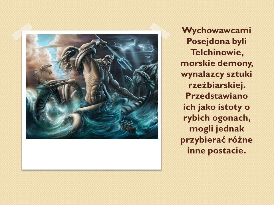 Wychowawcami Posejdona byli Telchinowie, morskie demony, wynalazcy sztuki rzeźbiarskiej.