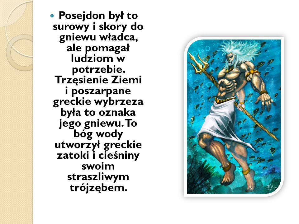 Posejdon był to surowy i skory do gniewu władca, ale pomagał ludziom w potrzebie.