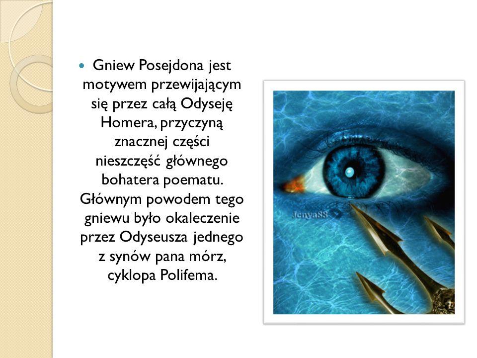 Gniew Posejdona jest motywem przewijającym się przez całą Odyseję Homera, przyczyną znacznej części nieszczęść głównego bohatera poematu.