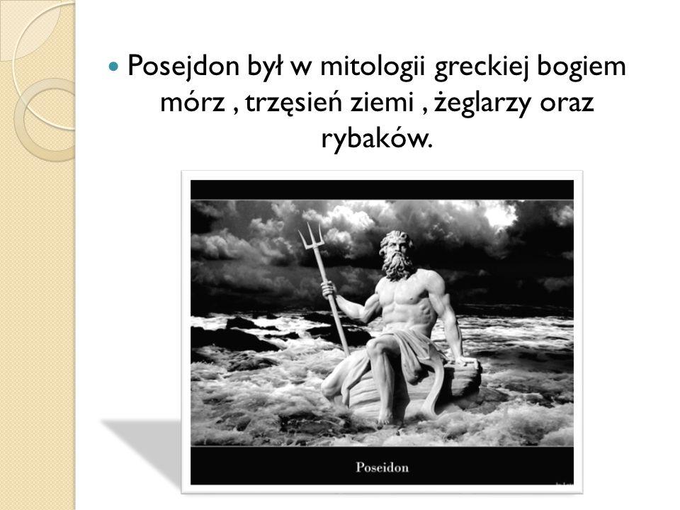 Posejdon był w mitologii greckiej bogiem mórz , trzęsień ziemi , żeglarzy oraz rybaków.