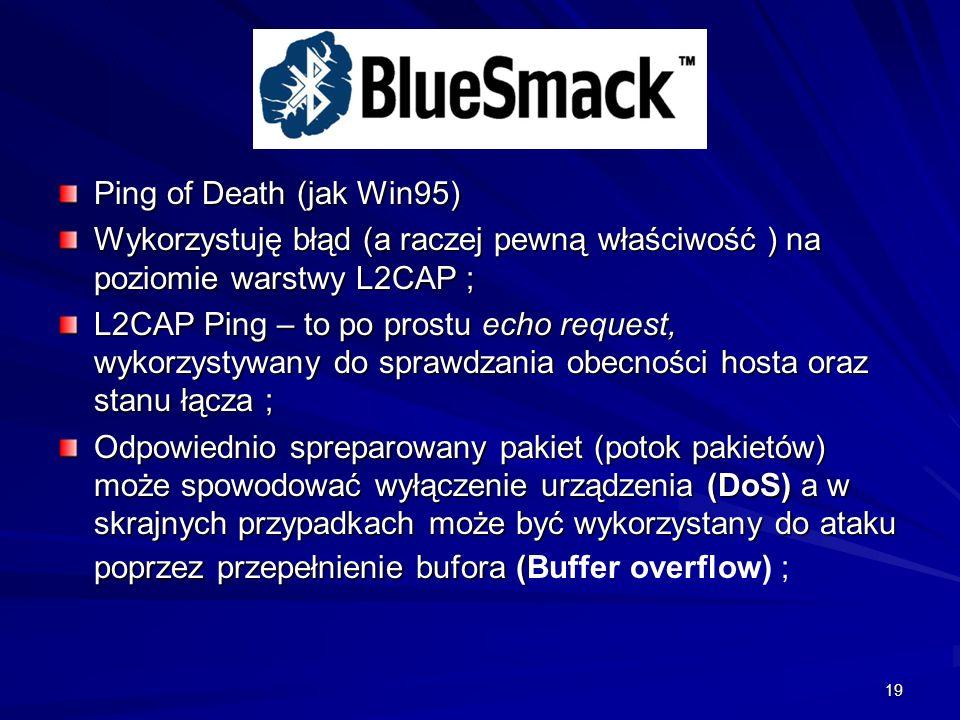 Ping of Death (jak Win95) Wykorzystuję błąd (a raczej pewną właściwość ) na poziomie warstwy L2CAP ;