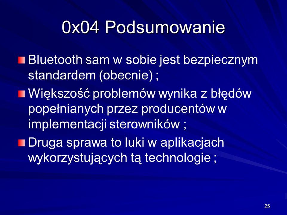 0x04 Podsumowanie Bluetooth sam w sobie jest bezpiecznym standardem (obecnie) ;