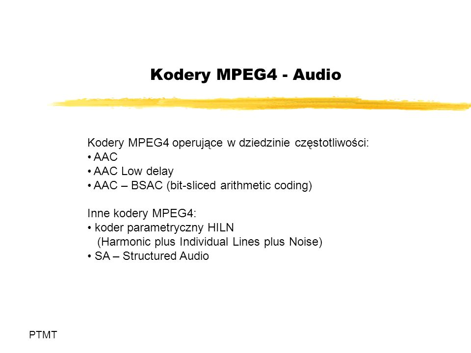 Kodery MPEG4 - AudioKodery MPEG4 operujące w dziedzinie częstotliwości: AAC. AAC Low delay. AAC – BSAC (bit-sliced arithmetic coding)