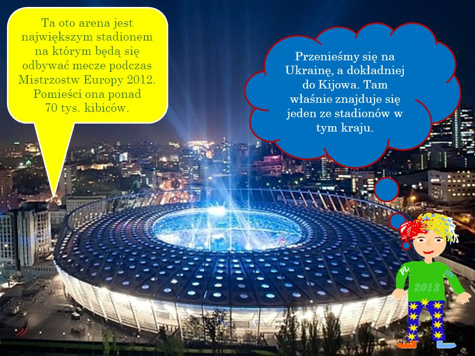 Ta oto arena jest największym stadionem na którym będą się odbywać mecze podczas Mistrzostw Europy 2012. Pomieści ona ponad 70 tys. kibiców.