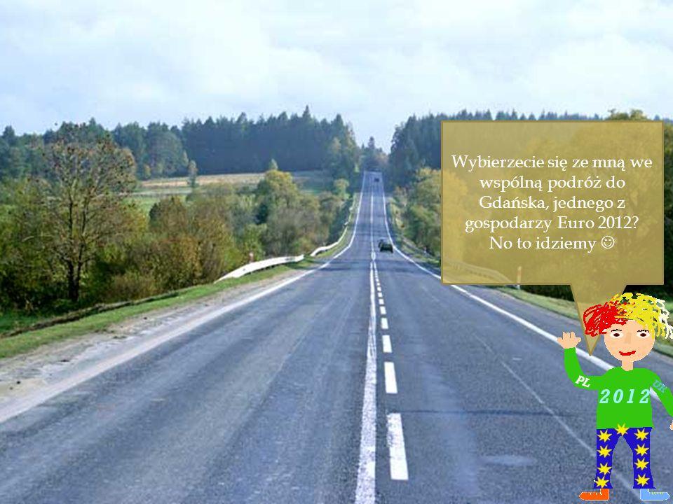 Wybierzecie się ze mną we wspólną podróż do Gdańska, jednego z gospodarzy Euro 2012 No to idziemy 