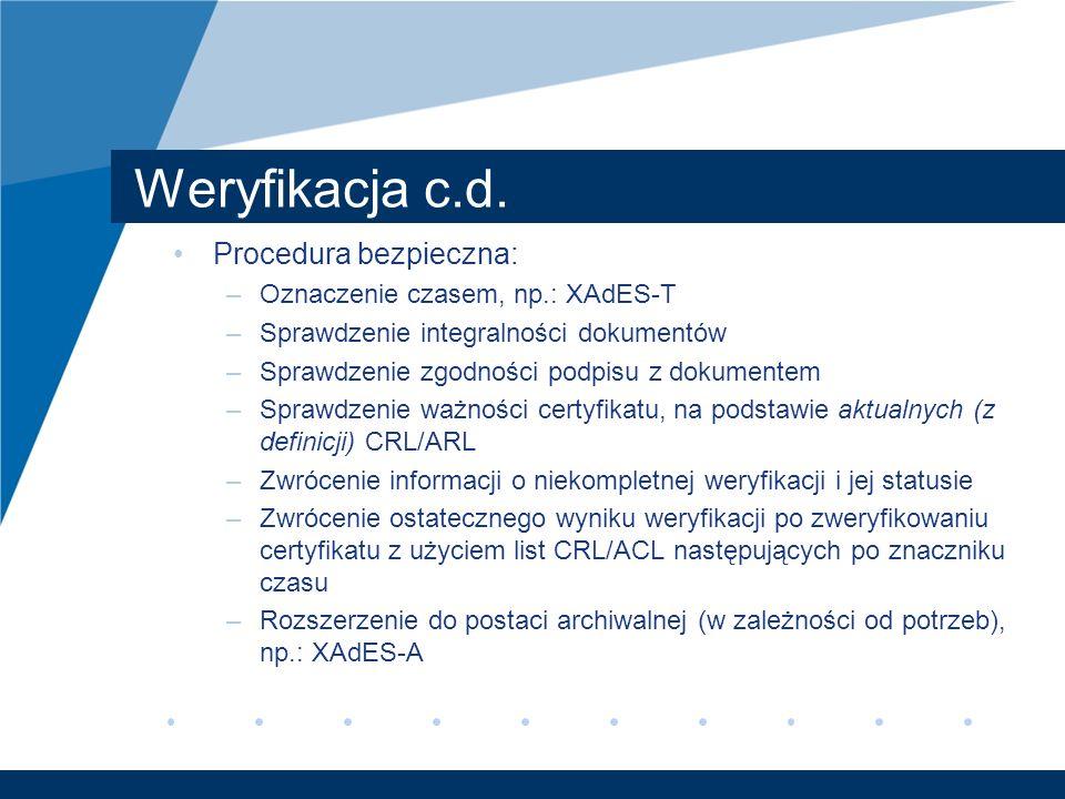 Weryfikacja c.d. Procedura bezpieczna: Oznaczenie czasem, np.: XAdES-T