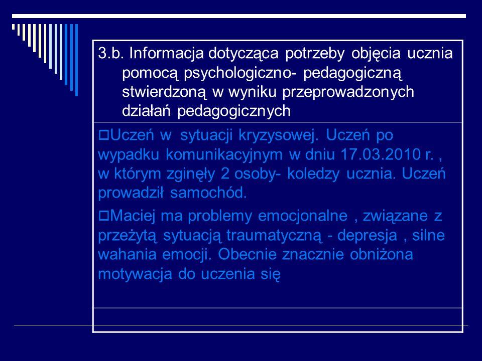 3.b. Informacja dotycząca potrzeby objęcia ucznia pomocą psychologiczno- pedagogiczną stwierdzoną w wyniku przeprowadzonych działań pedagogicznych