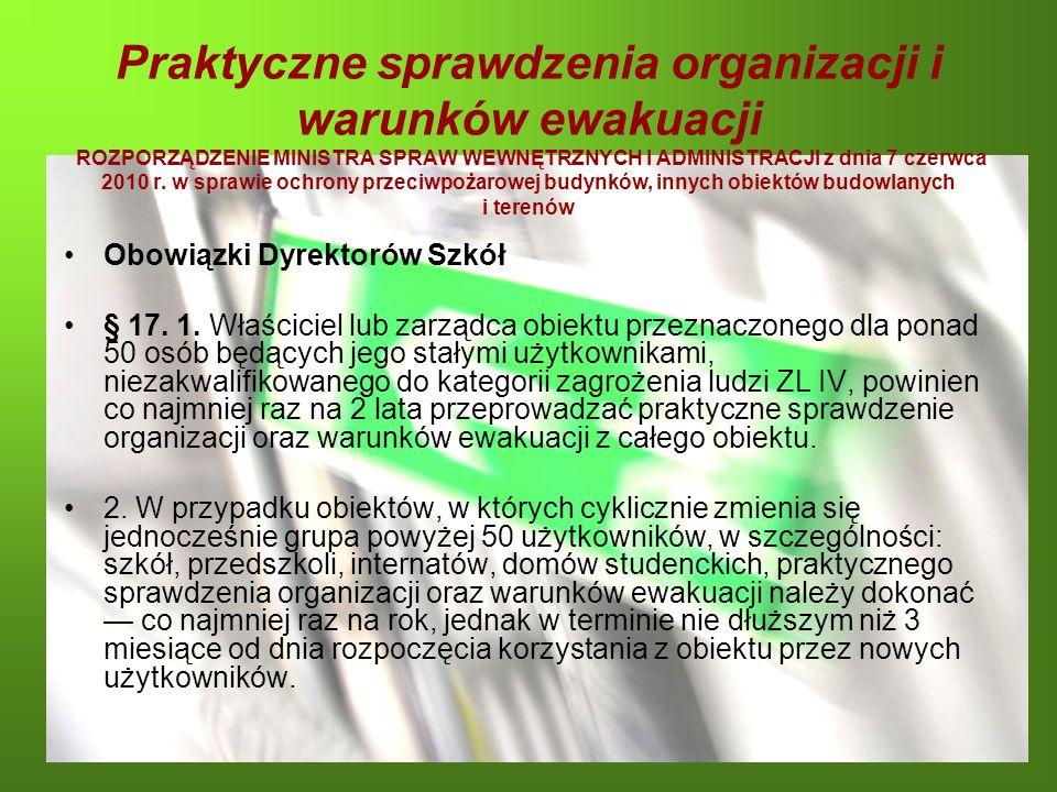 Praktyczne sprawdzenia organizacji i warunków ewakuacji ROZPORZĄDZENIE MINISTRA SPRAW WEWNĘTRZNYCH I ADMINISTRACJI z dnia 7 czerwca 2010 r. w sprawie ochrony przeciwpożarowej budynków, innych obiektów budowlanych i terenów