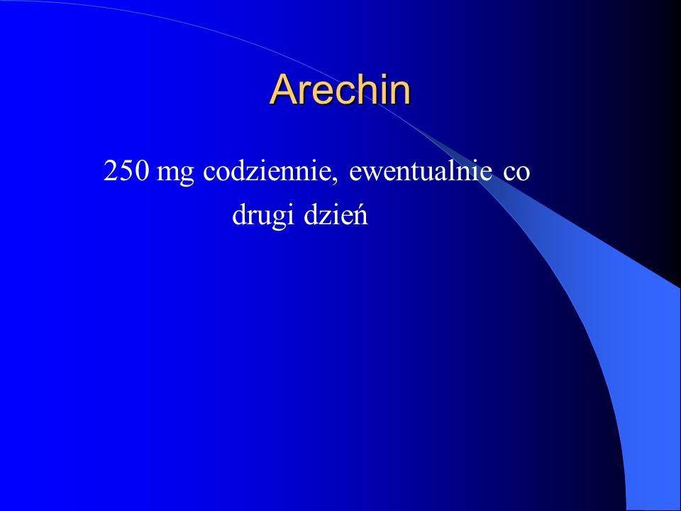 Arechin 250 mg codziennie, ewentualnie co drugi dzień