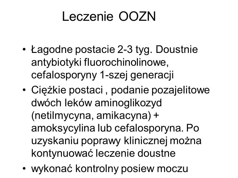 Leczenie OOZN Łagodne postacie 2-3 tyg. Doustnie antybiotyki fluorochinolinowe, cefalosporyny 1-szej generacji.