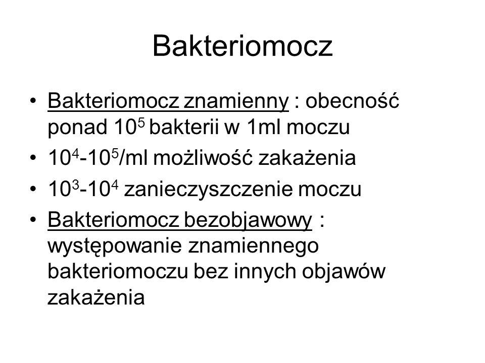 Bakteriomocz Bakteriomocz znamienny : obecność ponad 105 bakterii w 1ml moczu. 104-105/ml możliwość zakażenia.