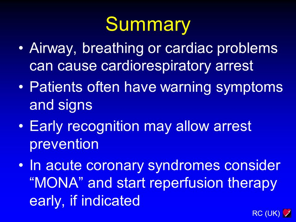 SummaryAirway, breathing or cardiac problems can cause cardiorespiratory arrest. Patients often have warning symptoms and signs.