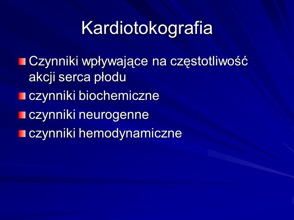 Kardiotokografia Czynniki wpływające na częstotliwość akcji serca płodu. czynniki biochemiczne. czynniki neurogenne.