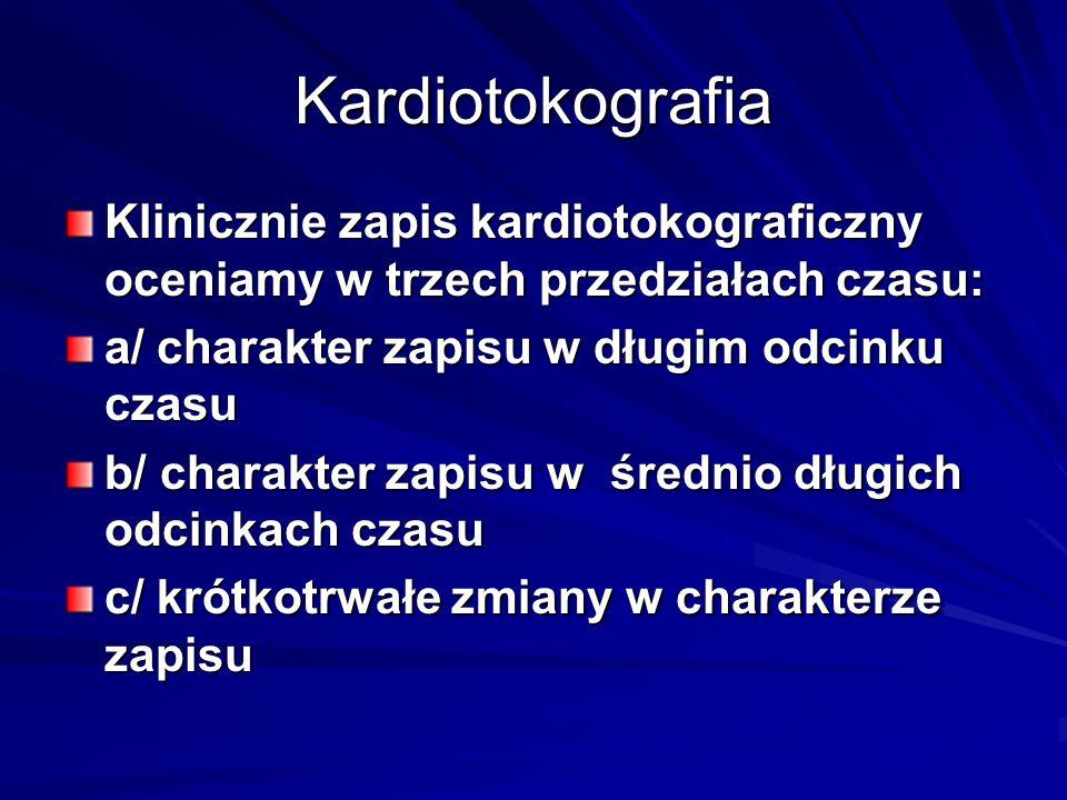 Kardiotokografia Klinicznie zapis kardiotokograficzny oceniamy w trzech przedziałach czasu: a/ charakter zapisu w długim odcinku czasu.